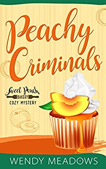 Peachy Criminals (Sweet Peach Bakery Book 3) by [Meadows, Wendy]