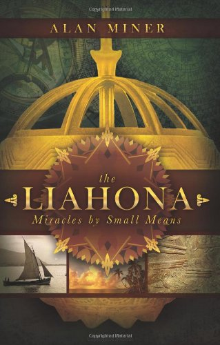 The Liahona: The Magnetic Compass of God to Miracles by Small Means