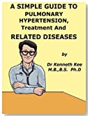 A Simple Guide to Pulmonary Hypertension, Treatment and Related Diseases (A Simple Guide to Medical Conditions)