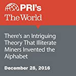 There's an Intriguing Theory That Illiterate Miners Invented the Alphabet | Daniel Estrin