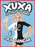 Xuxa So Para Baixinhos 12 - E Pra Dancar (Digipack)
