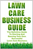 Lawn Care Business Guide, Patrick Cash, 057800724X
