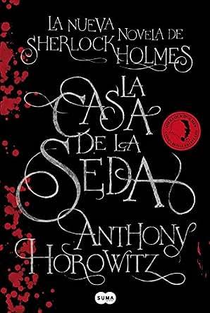 La Casa de la Seda: La nueva novela de Sherlock Holmes