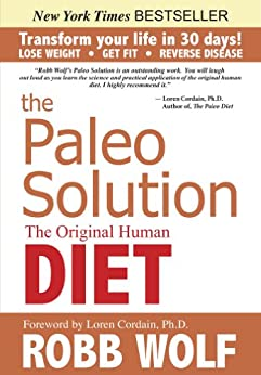 The Paleo Solution: The Original Human Diet by [Wolf, Robb]