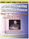 A-List Screenwriting - The Creative Process: Screenwriting - The ''T'' Word Theme
