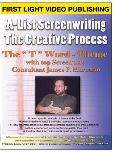 A-List Screenwriting - The Creative Process: Screenwriting - The ''T'' Word Theme by