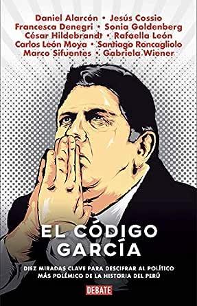 El Código García eBook: Roncagliolo, Santiago, Alarcon, Daniel, Cossio, Jesús: Amazon.es: Tienda Kindle