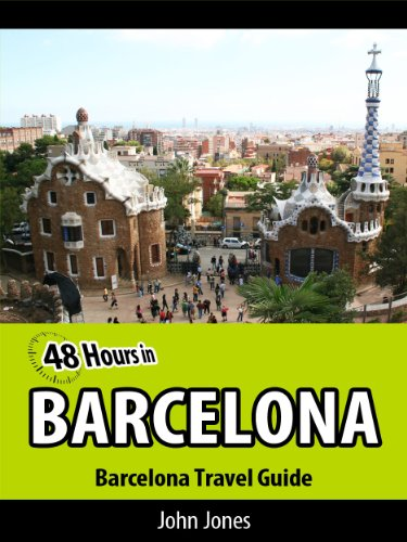 48 Hours in Barcelona: Barcelona Travel Guide (48 Hour Travel Guides Book 1)