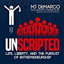 Unscripted: Life, Liberty, and the Pursuit of Entrepreneurship Audiobook by MJ DeMarco Narrated by Scott Thomas