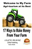 Welcome to My Farm - Agri-tourism at its Best: 17 Ways to Make Money From Your Farm