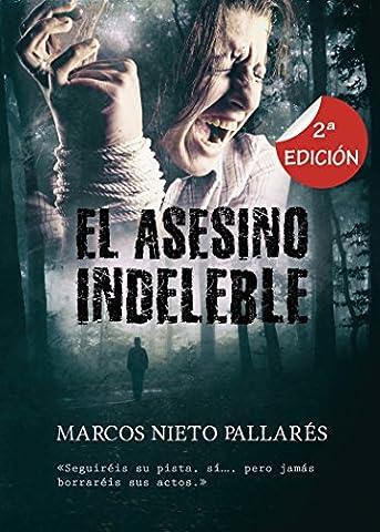 EL ASESINO INDELEBLE: (La primera novela negra autopublicada con película en producción) Policíaca, terror, misterio y suspense (PREMIO ERIGINAL BOOKS) (Spanish (Peliculas Terror)
