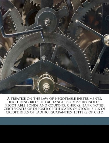 Read Online A treatise on the law of negotiable instruments, including bills of exchange; promissory notes; negotiable bonds and coupons; checks; bank notes; ... bills of lading; guaranties; letters of cred pdf