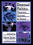 Bisexual Politics: Theories, Queries, and Visions (Haworth Gay & Lesbian Studies)