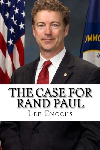 The Case for Rand Paul: The Definitive Case for Rand Paul's Presidential Candidacy PDF