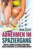 Abnehmen im Spaziergang: Schnell durch einfaches spazieren gehen abnehmen & Entspannung finden (Schnell abnehmen 1) (German Edition)