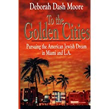 To the Golden Cities: Pursuing the American Jewish Dream in Miami and L.a.