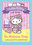 The Makeover Party (Hello Kitty and Friends, Book 11)