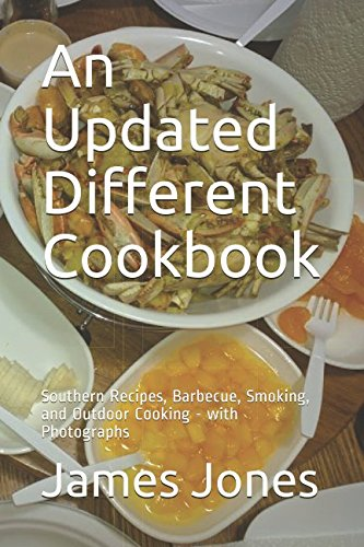 An Updated Different Cookbook: Southern Recipes, Barbecue, Smoking, and Outdoor Cooking - with Photographs by James R Jones