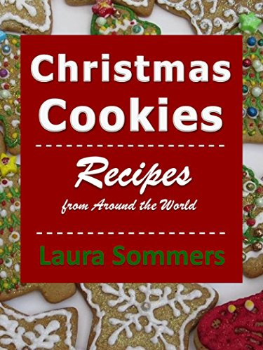 Christmas Cookies: Recipes from Around the World by [Sommers, Laura]