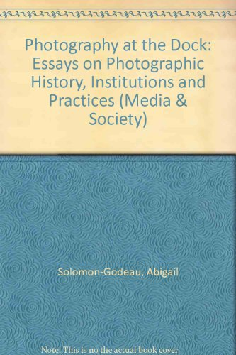 - Photography at the Dock: Essays on Photographic History, Institution, and Practices (Media and Society Series)