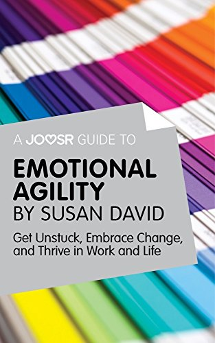 A Joosr Guide to... Emotional Agility by Susan David: Get Unstuck, Embrace Change, and Thrive in Work and Life