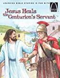 Jesus Heals the Centurion's Servant (Arch Books)