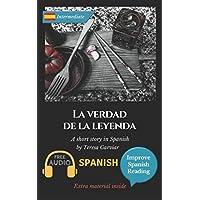 La verdad de la leyenda: Spanish novel for intermediate B1. Downloadable Audio. Vol 9. Spanish Edition. Learn Spanish.Improve Spanish Reading. Graded readings. Aprender Español. Lecturas Graduadas