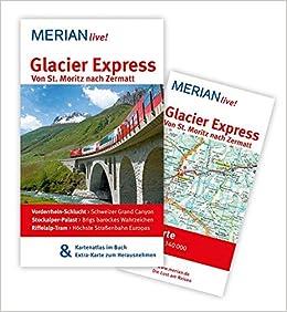 MERIAN live! Reiseführer Glacier Express Von St. Moritz nach Zermatt ...