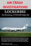AIR CRASH INVESTIGATIONS: LOCKERBIE, the Bombing of PANAM Flight 103, Allistair Fitzgerald, 0557729327