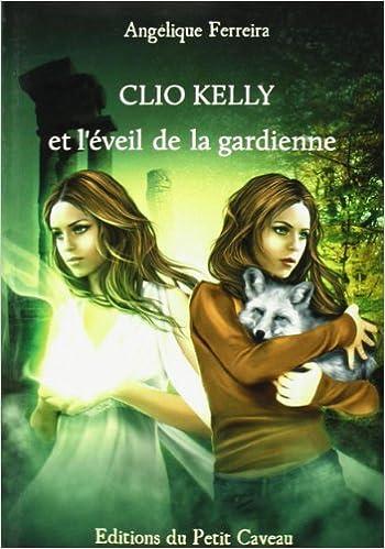 Angélique Ferreira - Clio Kelly et l'éveil de la gardienne