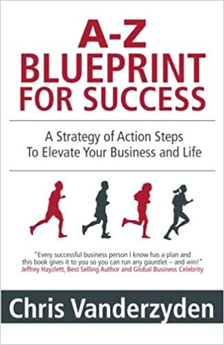 A z blueprint for success a strategy of action steps to elevate a z blueprint for success a strategy of action steps to elevate your business and life chris vanderzyden 9781452553597 amazon books malvernweather Choice Image