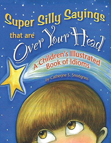 Super Silly Sayings That Are Over Your Head: A Children's Illustrated Book of Idioms