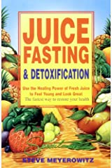 Juice Fasting and Detoxification: Use the Healing Power of Fresh Juice to Feel Young and Look Great Paperback