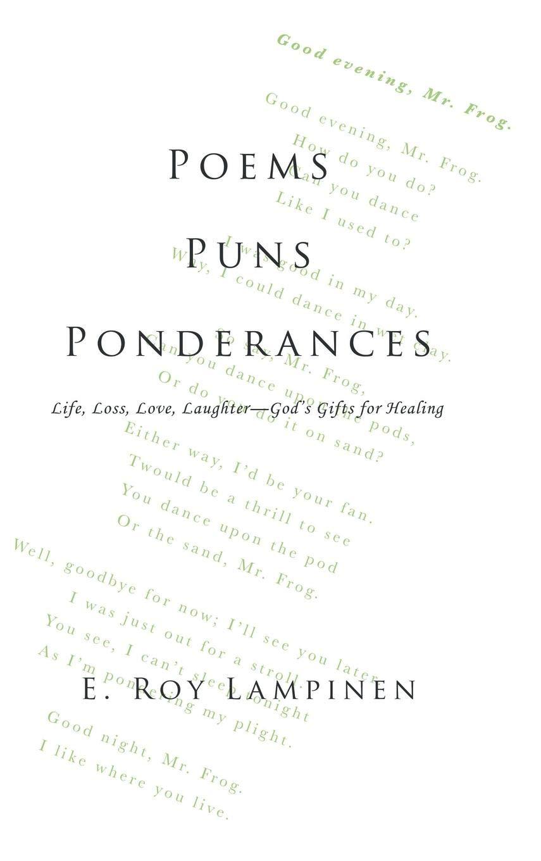 Poems, Puns, Ponderances: Life, Loss, Love, Laughter, God's