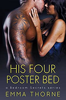 His Four Poster Bed (Bedroom Secrets Series Book 2) by [Thorne, Emma]