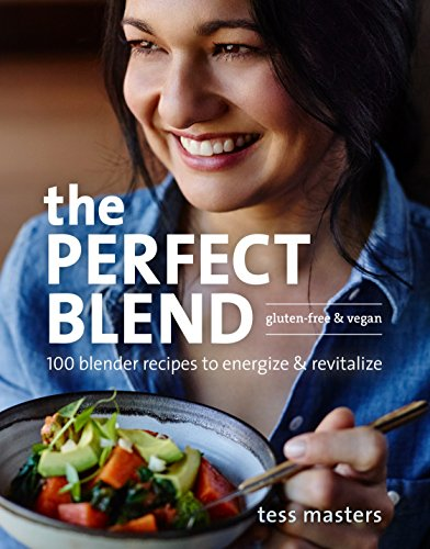 The Perfect Blend: 100 Blender Recipes to Energize and Revitalize ()
