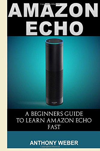 Amazon Echo: A Beginners Guide to Amazon Echo and Amazon Prime Subscription Tips (Amazon Prime, users guide, web services, digital media, Amazon Echo ... Prime and Kindle Lending Library) (Volume 5)