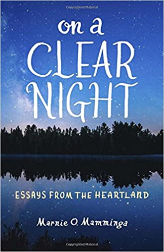 on a clear night essays from the heartland marnie o mamminga  on a clear night essays from the heartland marnie o mamminga 9780870208249 com books