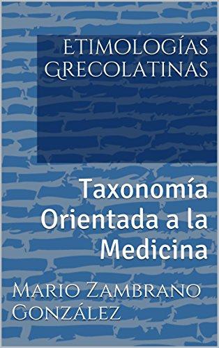 Etimologías Grecolatinas: Taxonomía Orientada a la Medicina eBook ...