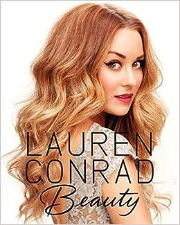 Lauren conrad beauty lauren conrad elise loehnen 9780062128454 lauren conrad beauty lauren conrad elise loehnen 9780062128454 amazon books solutioingenieria Choice Image