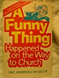 A Funny Thing Happened on the Way to Church, Dave Anderson and Tim Wilcox, 0570038340
