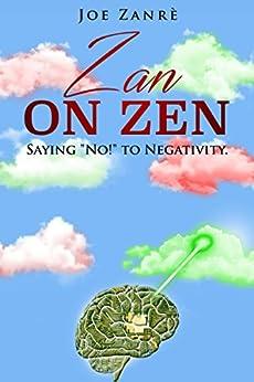 "Zan on Zen: Saying ""No!"" to Negativity by [Zanrè, Joe]"