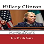 Hillary Clinton: Understanding the Life and Accomplishments of Hillary Rodham Clinton | Dr. Ruth Carr