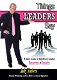 andys masters - Things LEADERS Say: A Daily Guide to Help Every Leader Empower & Inspire
