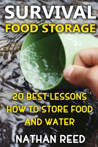Survival Food Storage: 20 Best Lessons How To Store Food And (Nathan Reed)