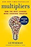 Multipliers Revised and Updated: How the Best Leaders Make Everyone Smarter