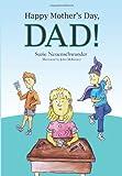 Happy Mother's Day Dad!, Suzie Neuenschwander, 1466221925