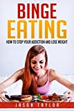 Binge Eating: How to Stop Your Addiction and Lose Weight