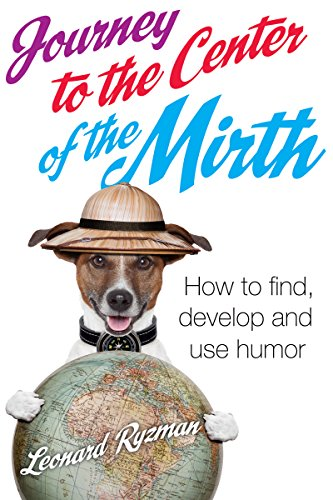Journey to the Center of the Mirth: How to Find,Develop,and use Humor by [Ryzman, Leonard ]