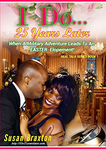 I DO...25 Years Later: When A Military Adventure Leads To An Easter Elopement! (Real Talk Series Book 1) by [Braxton, Susan]